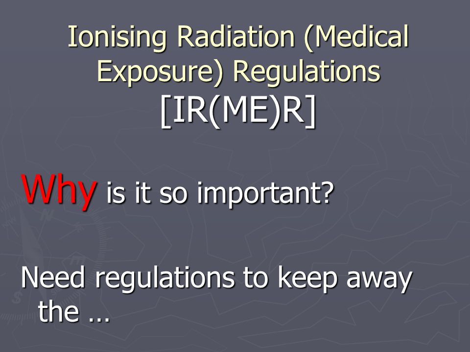 Ionising Radiation (Medical Exposure) Regulations [IR(ME)R]